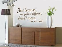 """Wall Quote - """"Our Path Is Different..."""" Wall Art Sticker, Decal, Art, Adhesive"""