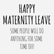 Humorous Anything For Time Off Leaving To Have A Baby Happy Maternity Card
