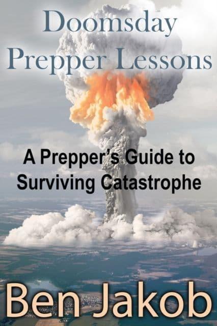 Doomsday Prepper Lessons : A Prepper's Guide to Surviving Catastrophe - Book