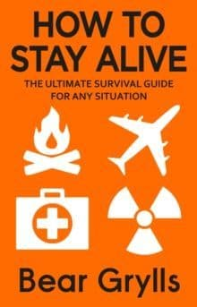 How to Stay Alive Book: The Ultimate Survival Guide for Any Situation