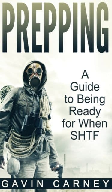 Prepping : A Guide to Being Ready for When SHTF