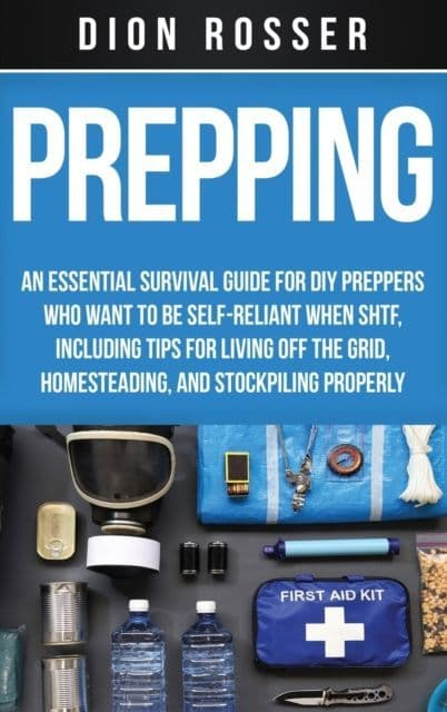 Prepping : An Essential Survival Guide for DIY Preppers Who Want to Be Self-Reliant When SHTF - book