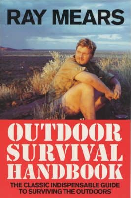 Ray Mears Outdoor Survival Hand book : A Guide to the Materials in the Wild and How To Use Them