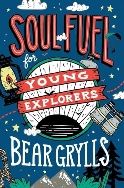 Soul Fuel For Young Explorers - Bear Grylls - Book