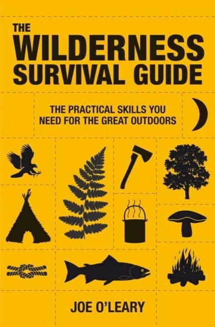The Wilderness Survival Guide : Techniques and know-how for surviving in the wild - Book